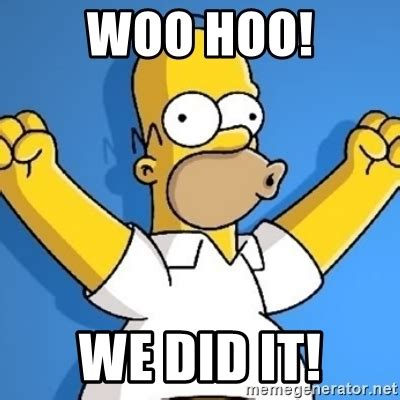 We Did It Meme - woo hoo we did it woohoo homer meme generator