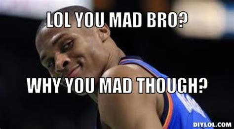 Why You Mad Tho Meme - why you mad meme 28 images tell em why you mad dawg