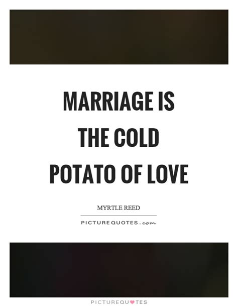 potato quotes marriage is quotes sayings marriage is picture quotes