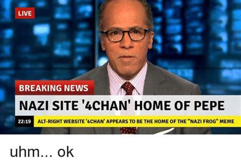 Meme News - live breaking news nazi site 4chan home of pepe alt