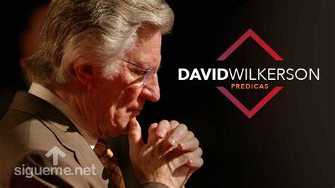 predicas cristianas escritas en espanol david wilkerson predicas sermones escritos de david