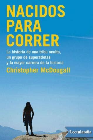 libro nacidos para correr nacidos para correr christopher mcdougall descargar