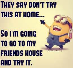 Don't try this at home - Minion Quotes