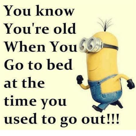 time to go to bed you know you re old when you go to bed at the time you