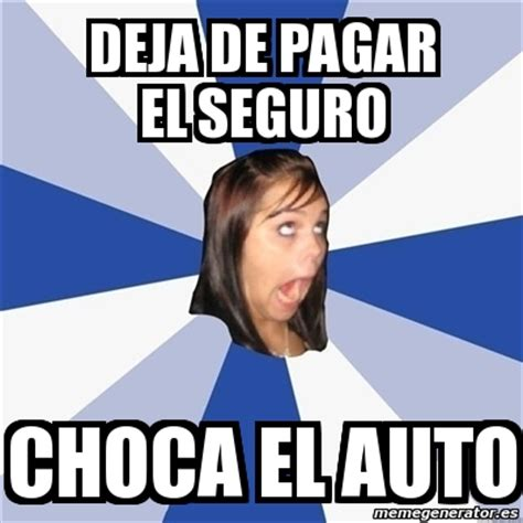 Annoyed Girl Meme - meme annoying facebook girl deja de pagar el seguro