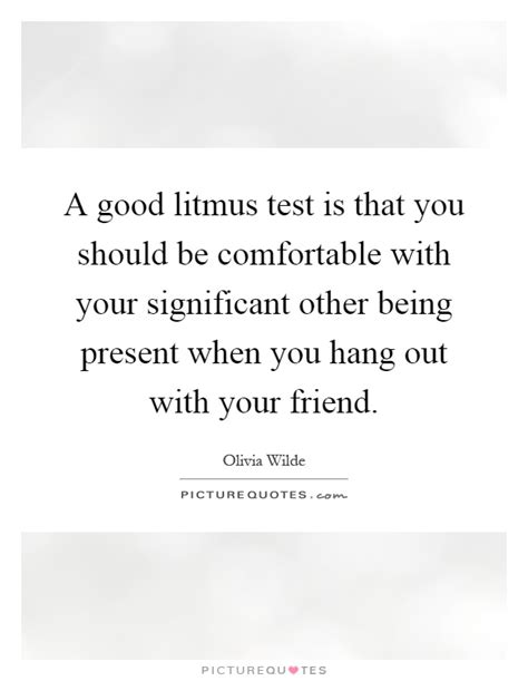 Be Comfortable With Your by A Litmus Test Is That You Should Be Comfortable With Your Picture Quotes