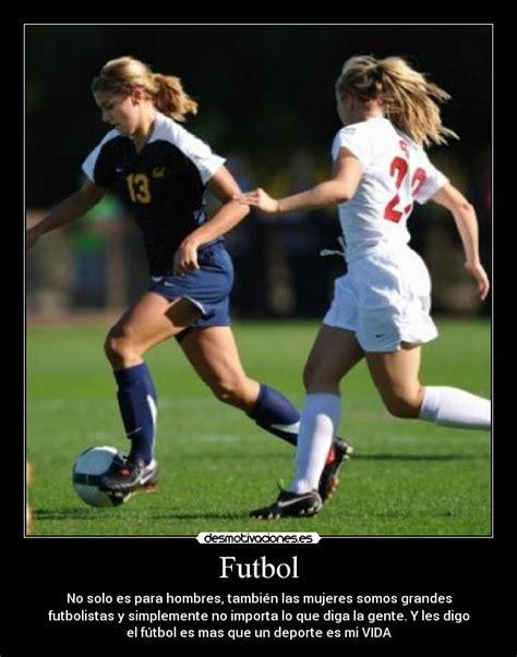 imagenes de mujeres jugando futbol con frases futbol desmotivaciones