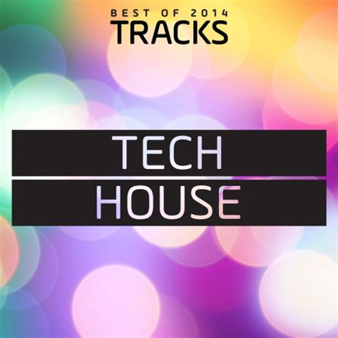 top 10 house music 2014 tech house top tracks 2014 best of 2014 187 minimal freaks