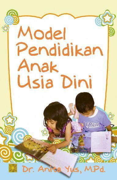 Buku Paket Anak Usia Dini buku model pendidikan anak usia dini oleh dr yus m pd scoop indonesia