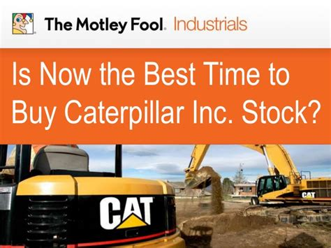 is it a good time to buy a house is now the best time to buy caterpillar inc stock