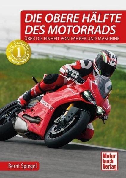 Motorrad Spiegel Zeitschrift by Die Obere H 228 Lfte Des Motorrads Von Bernt Spiegel Buch