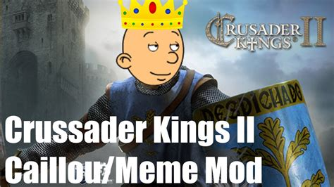 2 Picture Meme - crusader kings ii caillou meme mod work in progress