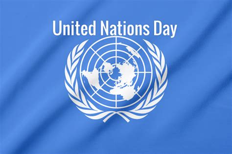 United Nations Nation 11 by United Nations Day In 2018 2019 When Where Why How Is