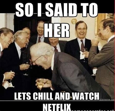 Movies And Chill Meme - the best netflix and chill memes mandatory
