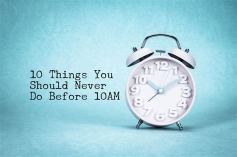 Things You Should Do by 10 Things You Should Never Do Before 10am Gyani Baba