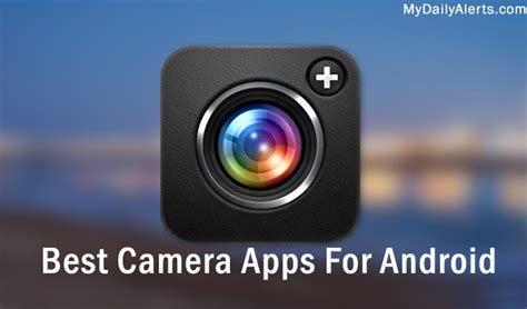 best cameras for android best apps for android phones