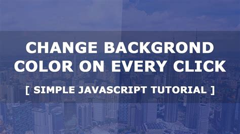 javascript tutorial replace change background color on every click simple javascript