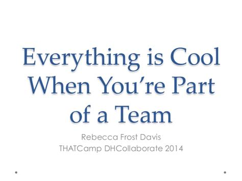 everything is cool when you re part of a team
