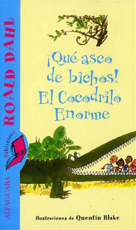 aqua asco de bichos 161 qu 233 asco de bichos el cocodrilo enorme las diez historias que recoge este libro todas ellas