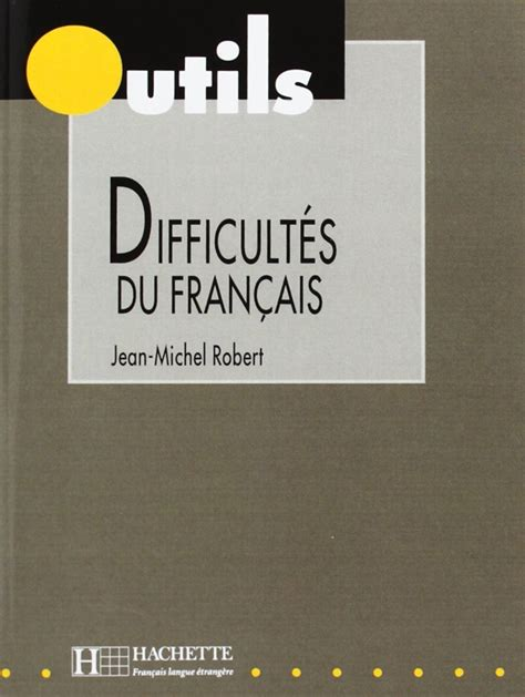 difficultes expliquees du francais for jean michel robert quot collection outils les difficult 233 s du fran 231 ais quot avaxhome