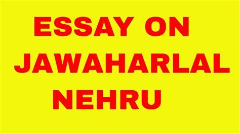 Essay On Jawaharlal Nehru by Essay On Jawaharlal Nehru In Speech On Jawaharlal Nehru In