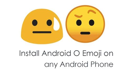 emoji on android how to install android o emoji on any android phone aka
