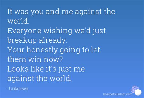 me against the world quotes you and me against the world quotes quotesgram