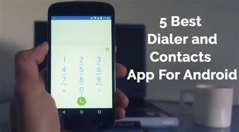 best dialer for android 5 best dialer and contacts app for android techpiration