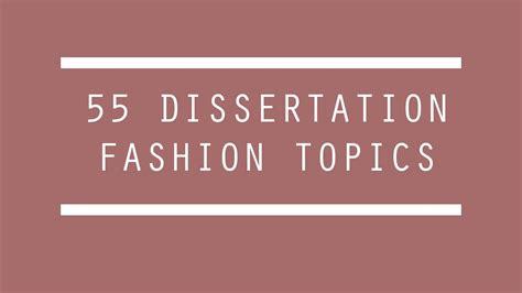 fashion dissertation topics 55 fashion dissertation or essay topics