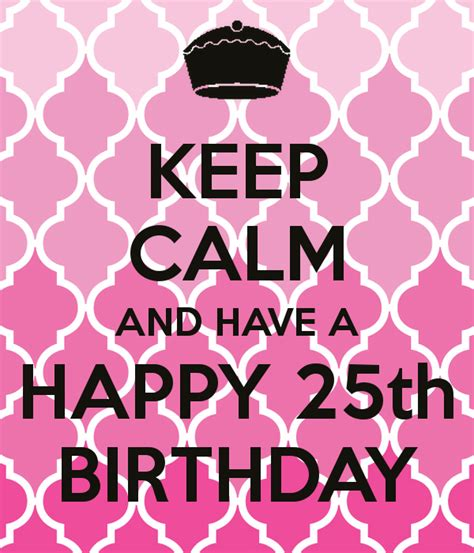 Happy 25th Birthday Quotes Keep Calm 25th Birthday Quotes Quotesgram