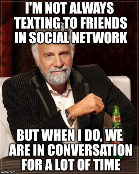 Memes For Conversation - i m glad to have such friends imgflip