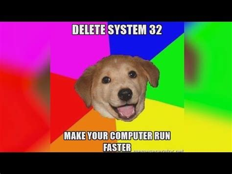 System 32 Meme - delete system32 know your meme