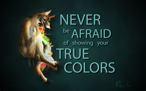 your true colors never be afraid to show your true colors weasyl