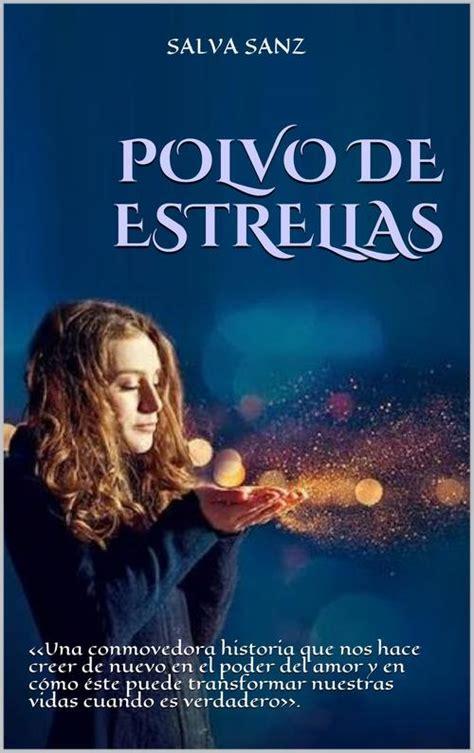 libro eres polvo de estrellas polvo de estrellas sanz salva sinopsis del libro rese 241 as criticas opiniones quelibroleo