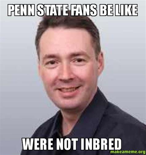 Penn State Memes - penn state fans be like were not inbred make a meme