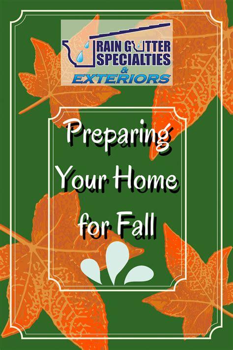 preparing your home for preparing your home for fall gutter specialties
