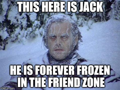The Shining Meme - the friend zone is a cold place imgflip