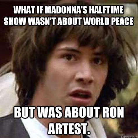 Ron Artest Meme - what if madonna s halftime show wasn t about world peace