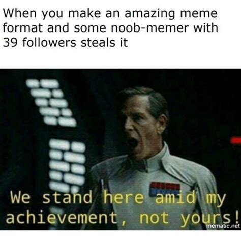Meme Formats - when you make an amazing meme format and some noob memer