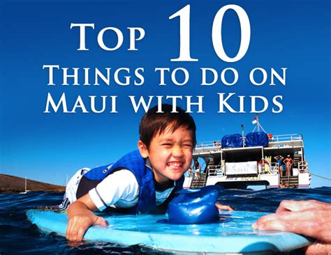 most popular things for kids top 10 best things to do in maui with kids