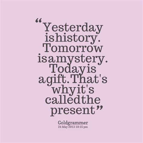 yesterday is history tomorrow is a mystery tattoo yesterday quotes quotesgram