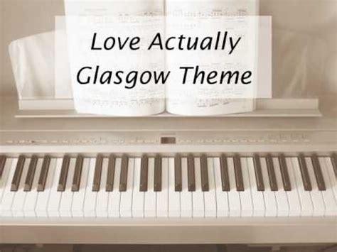 Themes In Love Actually | love actually glasgow love theme piano youtube