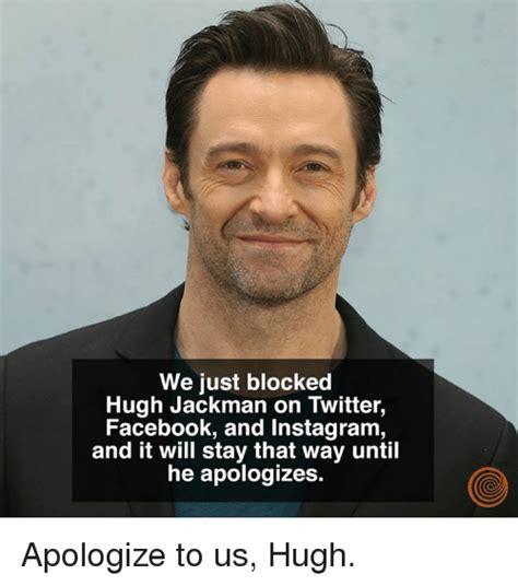 Hugh Jackman Meme - we just blocked hugh jackman on twitter facebook and