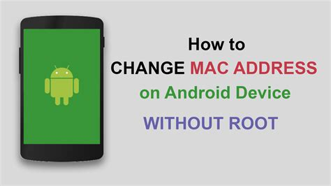 change mac address android how to change mac address on android without root