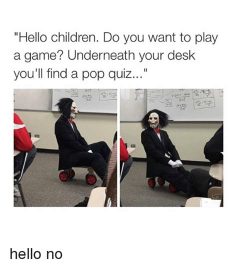 Do You Want To Play A Game Meme - hello children do you want to play a game underneath your