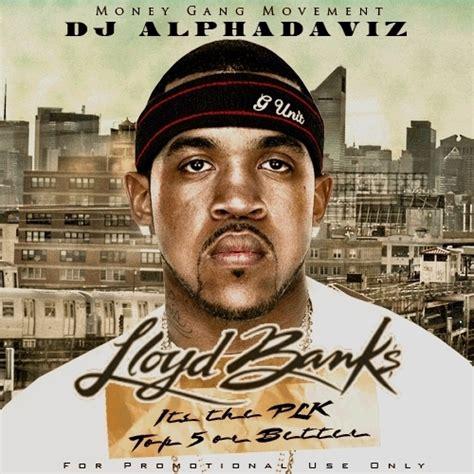 datpiff lloyd banks lloyd banks top 5 or better hosted by dj alphadaviz