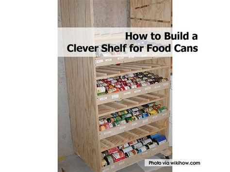how to build a clever shelf for food cans