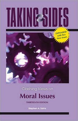 matters the moral issues books taking sides clashing views on moral issues stephen satris