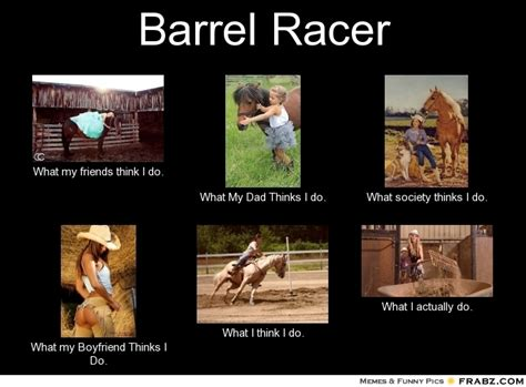 Barrels Meme - barrel racer meme generator what i do