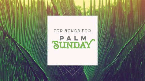 top songs for palm sunday services sharefaith magazine